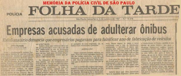 Matéria da Folha da Tarde, datada de 06 de outubro de 1.987, sobre esclarecimento de adulteração de centenas de ônibus envolvendo grandes empresas de transportes de São Paulo, pelos policiais da Delegacia de Estelionatos da DIG- DEIC, Delegado Carlos Negreiros do Amaral; Investigadores Paulo Roberto de Queiroz Motta (Hoje Delegado no DEINTER 6) e Sergio Vulcano.