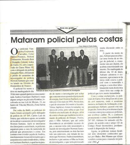 Investigador de Polícia Newton Santana da Divisão de Homicidios de Osasco, assassinado em maio de 1.992. Investigadores Nelson, Reis, Celso e Wanderley, do GARRA 14 efetuaram a prisão do marginal Adriano Garritano Barbieri, que perpetrou o delito. (enviado por Cristiano SPFC).