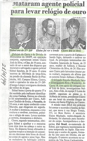 Agente Policial Sidney Sanches do 37° DP foi morto baleado em serviço, sendo preso os 4 assassinos no mesmo dia, em abril de 1.994.