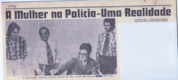 Matéria jornalística de 1.976, sobre a primeira Delegada de Polícia Civil do Estado de São Paulo, Ivanete de Oliveira Velloso. O Chefe dos Investigadores era o saudoso Casemiro. (enviado pela filha, a Agente de Comunicações Eliane Oliveira Velloso).