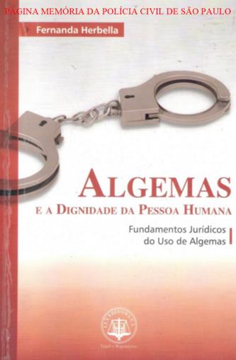 Livro: ALGEMAS E A DIGNIDADE DA PESSOA HUMANA: FUNDAMENTOS JURIDICOS DO USO DE ALGEMAS. Autora: Delegada de Polícia Fernanda Herbella. Editora: LEX / ADUANEIRAS.
