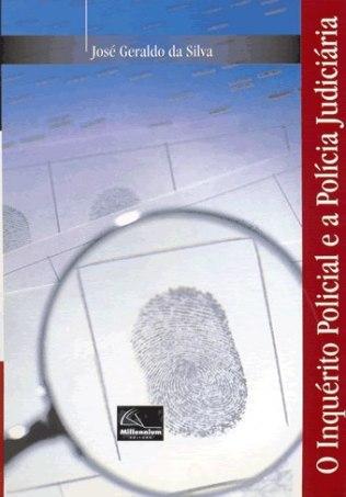 Livro: Inquérito Policial e a Polícia Judiciária. Autor: Delegado de Polícia Jose Geraldo Silva. Editora Millenium.