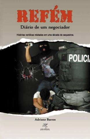 Livro: Refém, Diário de um negociador. Autor: Investigador de Polícia Adriano Barros de Campinas. Editora: Livre Expressão.