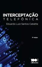 Livro: INTERCEPTAÇAO TELEFONICA Autor: Delegado de Polícia Eduardo Luiz Santos Eduardo Cabette Editora: SARAIVA EDITORA Ano de Edição: 2015.